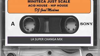 ACID HOUSE - HIP HOUSE - HOUSE - MINITECA JUST SCALE - DJ JOSE MEDINA - CHANGA