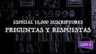 Especial 15,000 suscriptores: preguntas y respuestas