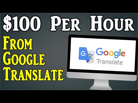 Earn $100 Per Hour From Google Translate (Make Money Online)