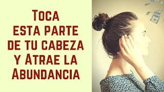 TOCA ESTA PARTE DE TU CABEZA Y ATRAE LA ABUNDANCIA - La Magia del Tapping Temporal