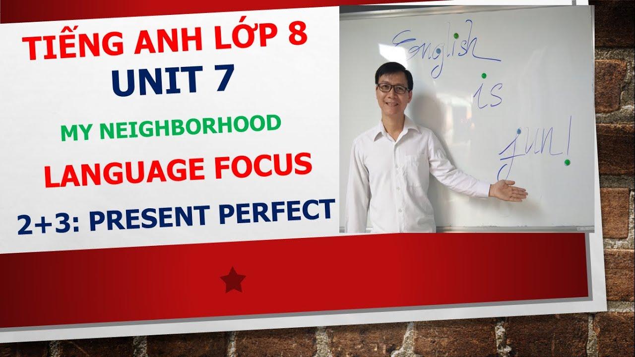 Tiếng Anh lớp 8 – Học SGK – Unit 7: My neighborhood – Language focus – 2+3: Present perfect