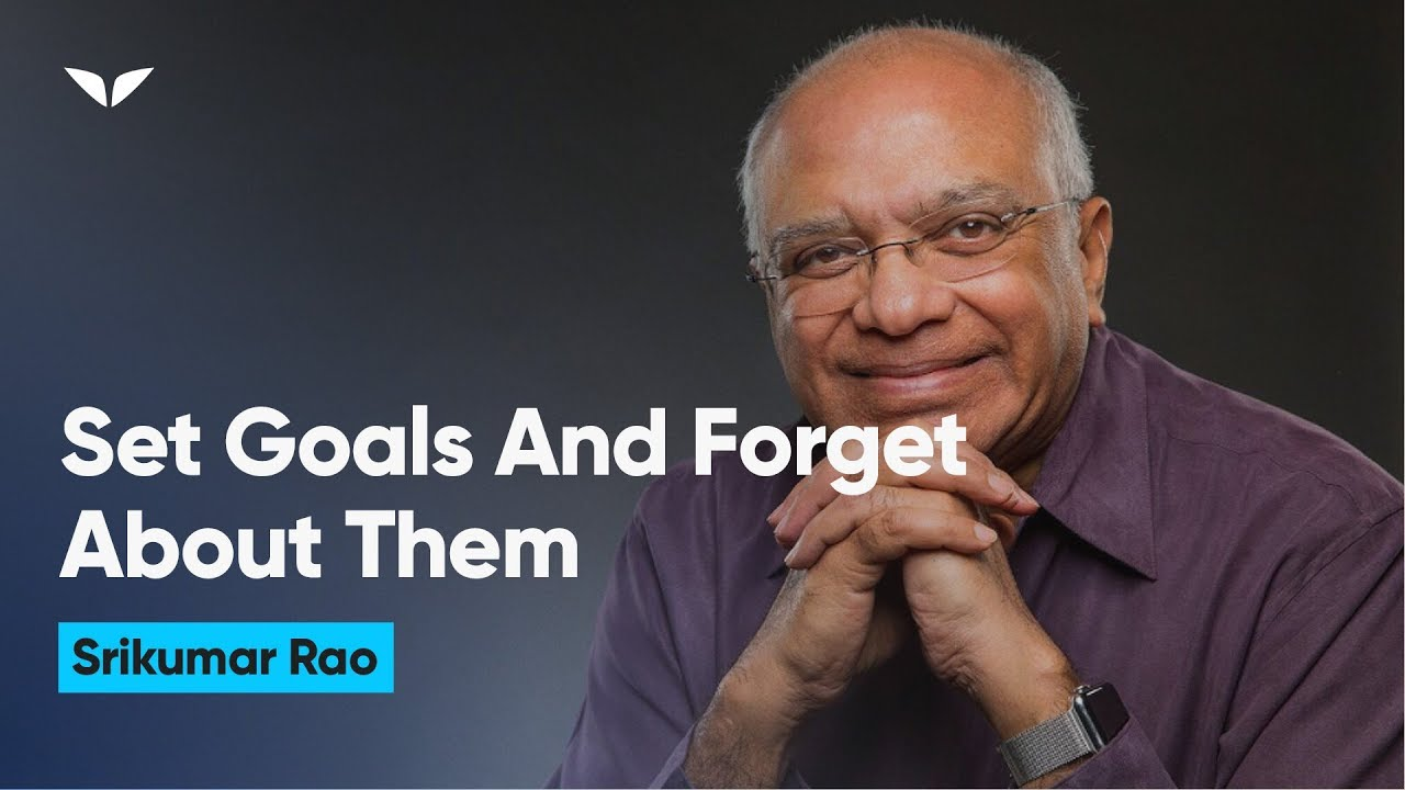 Why You Should Set Your Goals – And Then Forget About Them | Dr. Srikumar Rao