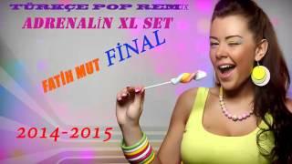 TüRKçE POP REMİX ADRENALİN XL SET(FATİH MUT) 2014 2015 FİNAL