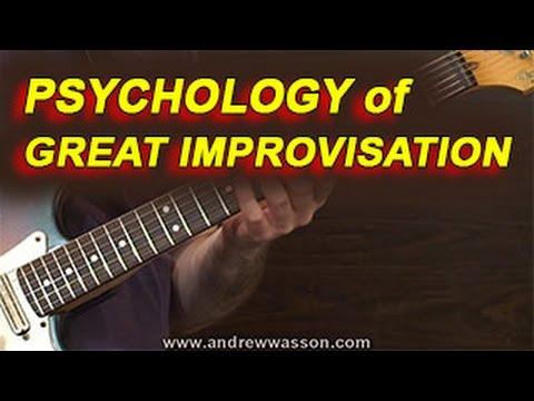 The Psychology of Great Improvisation