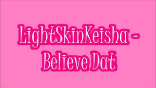 LightSkinKeisha - Believe Dat (LYRICS)