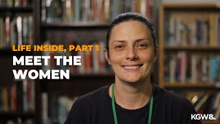 L FE  nside Part 1 Meet the women of Coffee Creek Correctional Facility.