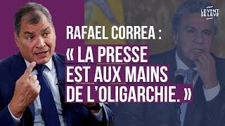 LA PRESSE EST AUX MAINS DE L'OLIGARCHIE - RAFAEL CORREA, EX-PRÉSIDENT D'ÉQUATEUR