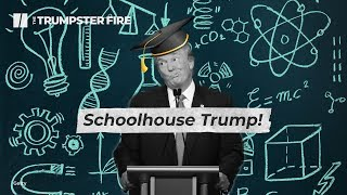 Schoolhouse Trump | The Trumpster Fire