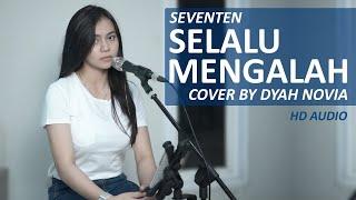 Download lagu SELALU MENGALAH - SEVENTEN (COVER BY DYAH NOVIA)