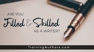 Are You Filled and Skilled as a Writer