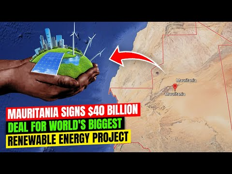 Mauritania Signs $40 Billion Deal For World's Biggest Renewable Energy Project