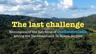 The last challenge: Elimination of the onchocerciasis among the Yanomami and Ye'Kuana peoples