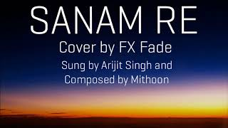 Gambar cover Sanam Re - Cover by FX Fade | Arijit Singh and Mithoon