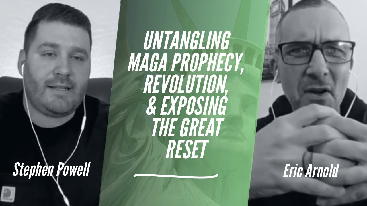 UNTANGLING MAGA PROPHECY, REVOLUTION, & EXPOSING THE GREAT RESET | Stephen Powell & Eric Arnold