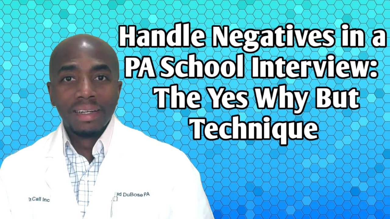 handle negatives in a pa school interview the yes why but handle negatives in a pa school interview the yes why but technique