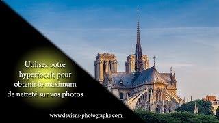 apprendre la photo - utiliser la distance hyperfocale pour une meilleure nettete sur vos photos