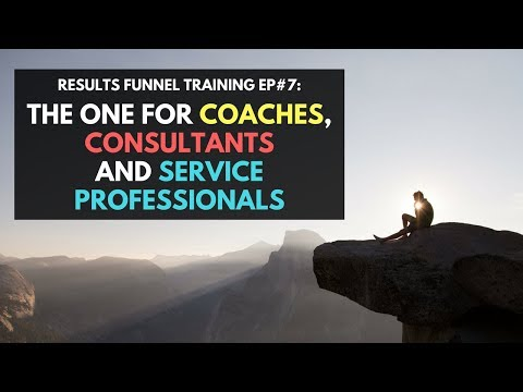 Results Funnel Training Ep#7: The One For Coaches, Consultants and Service Professionals