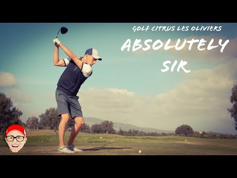 GOLF CITRUS LES OLIVIERS PART 5 – ABSOLUTELY SIR