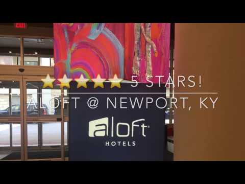 Tour Of Aloft Newport On The Levee. Brand New Hotel 2017!