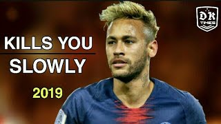 Neymar Jr • KILLS YOU SLOWLY • The Chainsmokers • sublime skills and goals 2019 HD