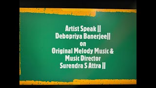 Artist Speak || Debopriya Banerjee || Music Director Surendra S Attra || Original Melody Music