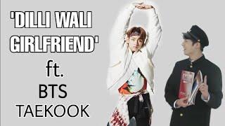 Dilli Wali Girlfriend ft. BTS TaeKook  BTS TaeKook Hindi fmv  BTS TaeKook Bollywood mix