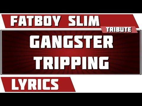 Gangster Tripping - Fatboy Slim tribute - Lyrics