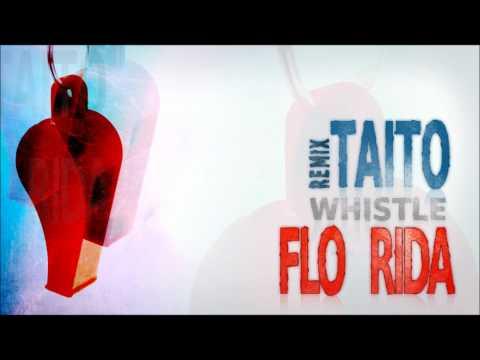 Flo Rida - Whistle (TAITO Remix)