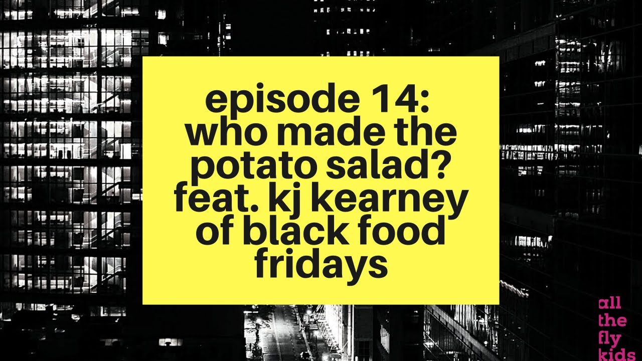 Chaos & Culture Episode 14: Who Made the Potato Salad? feat. KJ Kearney of Black Food Fridays