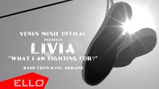 Livia - What Am I Fighting For