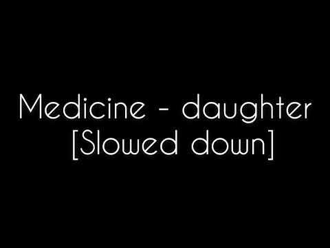 Medicine - daughter [Slowed down]