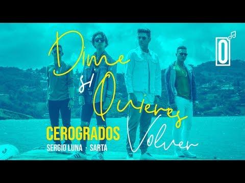 Cerogrados, Sergio Luna, Sarta - Dime Si Quieres Volver (Video Oficial)
