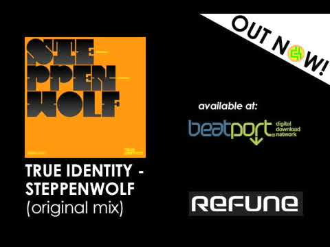 True Identity - Steppenwolf (Original Mix) REFUNE
