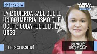 La izquierda sabe que el único imperialismo que ocupó Cuba fue el de la URSS. Entrevista Zoé Valdés