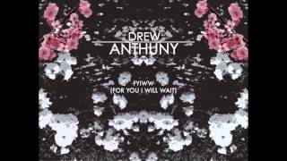 Drew Anthuny - FYIWW (For You I Will Wait)
