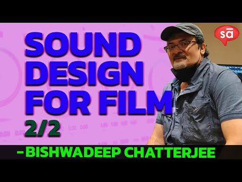 Sound design for film (part 2), Bishwadeep Chatterjee