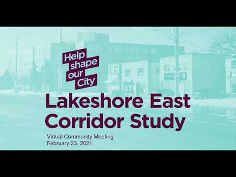 Lakeshore East Corridor Study – Virtual Community Meeting Tuesday Feb 23, 2021 – Part 1