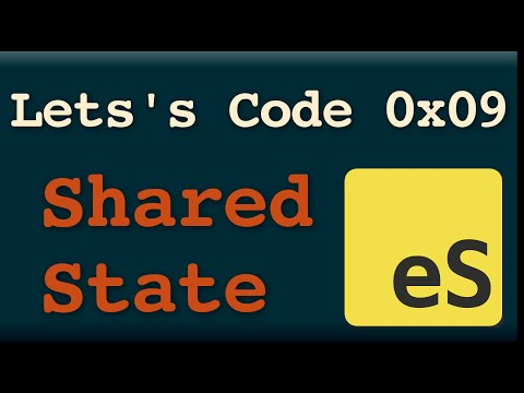 Let's Code 0x09 -- Shared State