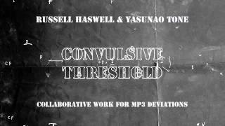 01 Russell Haswell & Yasunao Tone - Convulsive Threshold #2 [Editions Mego]