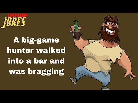 Daily Super Funny Joke: A big-game hunter walked into a bar and was bragging