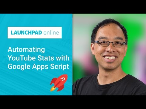 Launchpad Online: Automating YouTube stats with Google Apps Script