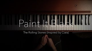 Paint It Black - The Rolling Stones - Inspired by Ciara (Piano Cover)