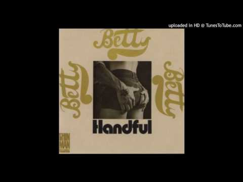 Betty -  Handful (Of Love)