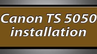 Canon Pixma TS5050 printer installation