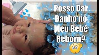 POSSO DAR BANHO NO MEU BEBÊ REBORN?   .... PARTE 1