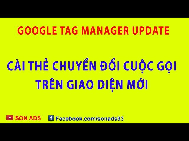 [SON ADS] Cài Thẻ Chuyển Đổi Cuộc Gọi Trên Giao Diện Mới Google Tag Manager – Update Mới Nhất