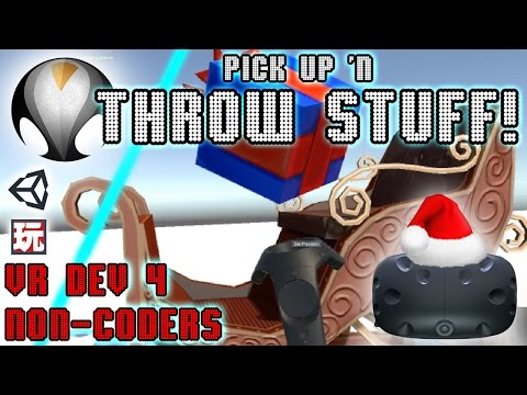 PICK UP 'N THROW STUFF! - VR Dev 4 Non-Coders | a Unity Tuto