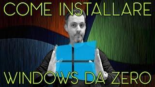 COME INSTALLARE WINDOWS DA ZERO