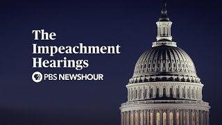 WATCH The Trump Impeachment Hearings  Day 5  Hill Holmes to testify