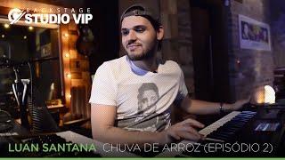 Backstage Vip - Luan Santana - Chuva De Arroz (Episódio 2)